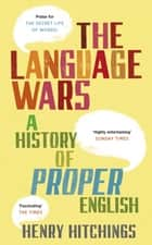 The Language Wars ebook by Henry Hitchings