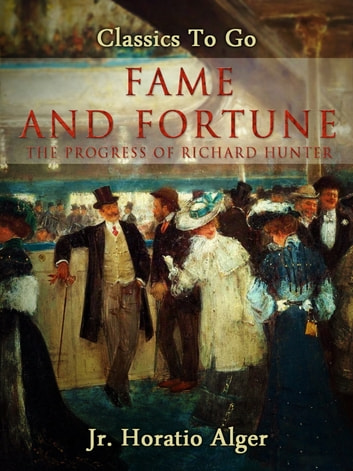 Fame and Fortune - Or, The Progress of Richard Hunter ebook by Jr. Horatio Alger