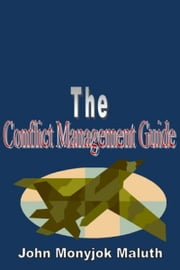 The Conflict Management Guide ebook by John Monyjok Maluth
