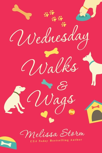 Wednesday Walks & Wags - An Uplifting Women's Fiction Novel of Friendship and Rescue Dogs ebook by Melissa Storm