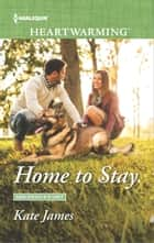 Home to Stay - A Clean Romance ebook by Kate James