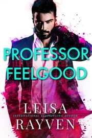 Professor Feelgood - Masters of Love, #2 ebook by Leisa Rayven