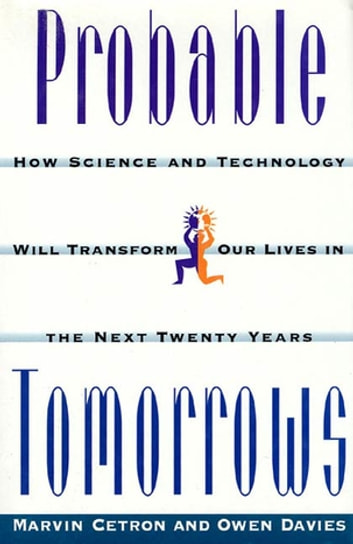 Probable Tomorrows - How Science and Technology Will Transform Our Lives in the Next Twenty Years ebook by Marvin Cetron,Owen Davies