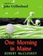 One Morning in Maine ebook by Robert McCloskey, Jake Gyllenhaal