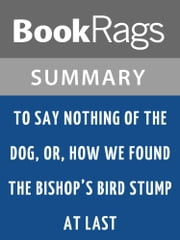 To Say Nothing of the Dog, or, How We Found the Bishop's Bird Stump at Last by Connie Willis l Summary & Study Guide ebook by BookRags