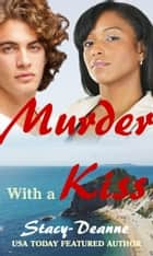 Murder with a Kiss - BWWM Romantic Suspense ebook by Stacy-Deanne