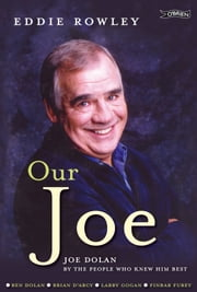 Our Joe - Joe Dolan by the People who Knew him Best ebook by Eddie Rowley