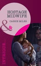 Hostage Midwife (Mills & Boon Intrigue) eBook by Cassie Miles