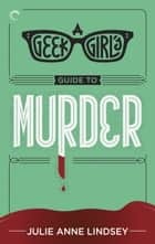 A Geek Girl's Guide to Murder ekitaplar by Julie Anne Lindsey