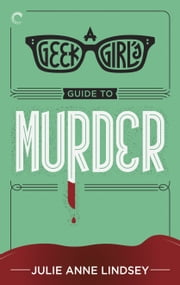 A Geek Girl's Guide to Murder ebook by Julie Anne Lindsey