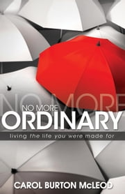 No More Ordinary - Living the Life you were made for ebook by Carol Burton McLeod