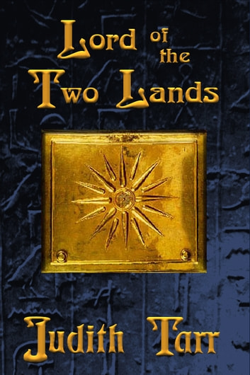 Lord of the Two Lands - Alexander the Great in Egypt ebook by Judith Tarr
