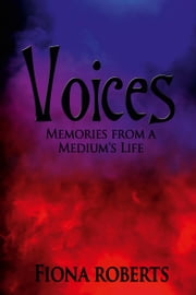 Voices: Memories From a Medium's Life ebook by Fiona Roberts