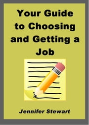 Your Guide to Choosing and Getting a Job ebook by Jennifer Stewart
