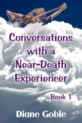 Conversations with a Near-Death Experiencer ebook by Diane Goble