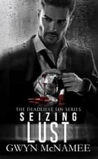 Seizing Lust - The Deadliest Sin Series, #9 ebook by Gwyn McNamee