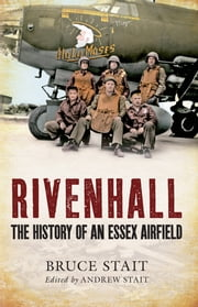 Rivenhall - The History of an Essex Airfield ebook by Bruce Stait