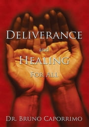 Deliverance and Healing For All ebook by Dr. Bruno Caporrimo