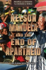Nelson Mandela and the End of Apartheid ebook by Graham Gaines Rodriguez, Ann