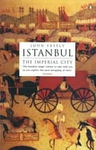 Istanbul - The Imperial City ebook by John Freely