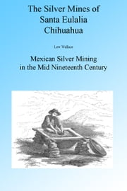 The Mines of Santa Eulalia Chihuahua, Illustrated. ebook by Lew Wallace