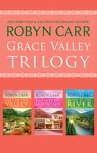 Grace Valley Series Bundle - 3 Book Box Set ebook by Robyn Carr