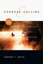 Courage and Calling: Embracing Your God-Given Potential - Embracing Your God-Given Potential ebook by Gordon T. Smith