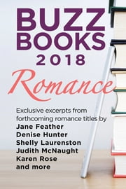 Buzz Books 2018: Romance - Exclusive excerpts from forthcoming titles by Jane Feather, Denise Hunter, Shelly Laurenston, Judith McNaught, Karen Rose and more ebook by Publishers Lunch