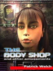 The Body Shop and Other Amusements ebook by Welch, Patrick