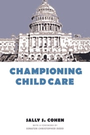 Championing Child Care ebook by Sally S. Cohen,Sen Christopher. Dodd