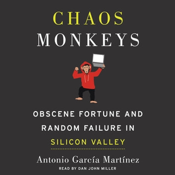 Chaos Monkeys - Obscene Fortune and Random Failure in Silicon Valley audiobook by Antonio Garcia Martinez