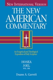Hosea, Joel - An Exegetical and Theological Exposition of Holy Scripture ebook by Duane A. Garrett,Paul Ferris