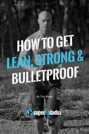 How To Get Lean, Strong & Bulletproof ebook by Tim Blake