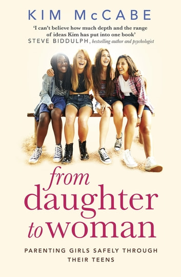 From Daughter to Woman - Parenting girls safely through their teens eBook by Kim McCabe