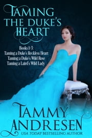 Taming the Duke's Heart - Taming the Duke's Heart Books 1-3 ebook by Tammy Andresen