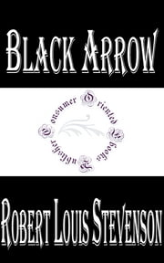 Black Arrow: A Tale of the Two Roses (Illustrated) ebook by Robert Louis Stevenson