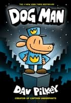 Dog Man: From the Creator of Captain Underpants (Dog Man #1) ebook by Dav Pilkey, Dav Pilkey