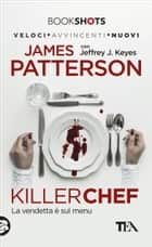 Killer Chef - La vendetta è sul menu eBook by James Patterson, Jeffrey J. Keyes, Sara Puggioni