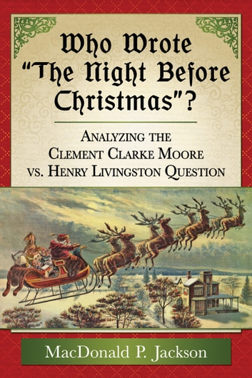 "Who Wrote ""The Night Before Christmas""? - Analyzing the Clement Clarke Moore vs. Henry Livingston Question ebook by MacDonald P. Jackson"