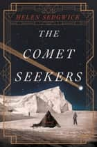 The Comet Seekers ebook by Helen Sedgwick