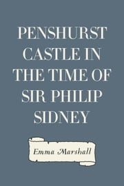 Penshurst Castle in the Time of Sir Philip Sidney ebook by Emma Marshall