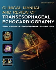 Clinical Manual and Review of Transesophageal Echocardiography, Second Edition ebook by Joseph Mathew,Madhav Swaminathan,Chakib Ayoub