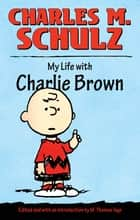 My Life with Charlie Brown ebook by Charles M. Schulz, M. Thomas Inge