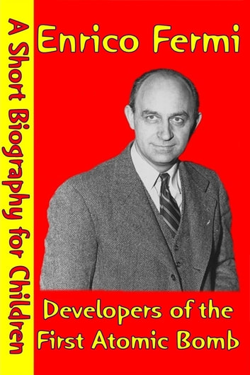 Enrico Fermi Developers Of The First Atomic Bomb Ebook By Best
