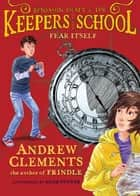 Fear Itself ebook by Andrew Clements,Adam Stower