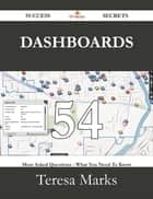 Dashboards 54 Success Secrets - 54 Most Asked Questions On Dashboards - What You Need To Know ebook by Teresa Marks