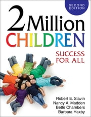 2 Million Children - Success for All ebook by Robert E. Slavin,Dr. nancy a madden,Margaret (Bette) E. Chambers,Barbara Haxby