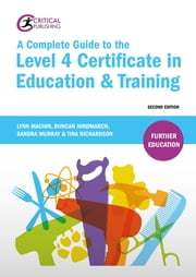 A Complete Guide to the Level 4 Certificate in Education and Training ebook by Lynn Machin,Duncan Hindmarch,Sandra Murray,Tina Richardson