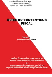 GUIDE DU CONTENTIEUX FISCAL - TOME II : JURIDICTION CONTENTIEUSE ebook by HOUNGUE Eric Noudehouenou