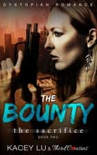 The Bounty - The Sacrifice (Book 2) Dystopian Romance - Dystopian Romance Series ebook by Third Cousins, Kacey Lu